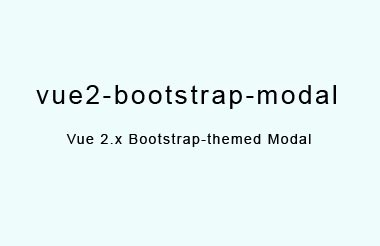 Bootstrap Modal Component for Vue 2 x