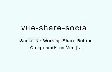 Social NetWorking Share Button Components on Vue.js